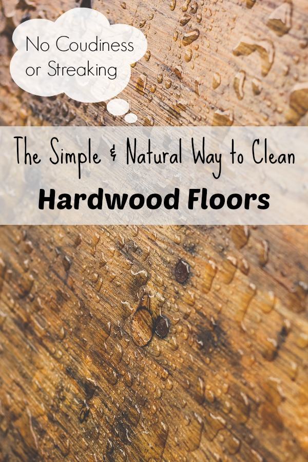 simple and natural way to clean hardwood floors with no streaking or cloudiness.