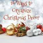 10 Ways To Organize Christmas Decor   Clean and Tidy Friday